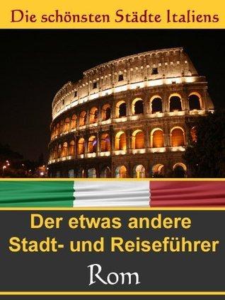 Rom - Wenn einer eine Städtereise tut. Stadt- und Reiseführer der anderen Art  by  Anna Schrave