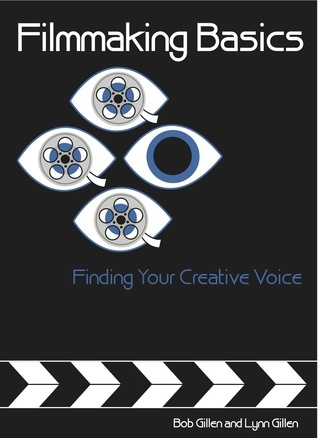Filmmaking Basics: How to Find Your Creative Voice  by  Bob Gillen