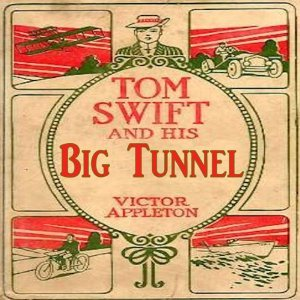 Tom Swift #19: Tom Swift and His Big Tunnel: The Hidden City of the Andes Victor Appleton