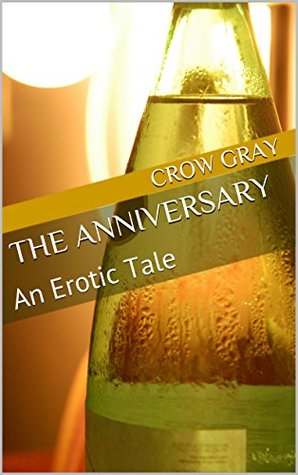 The Anniversary: An Erotic Tale  by  Crow Gray