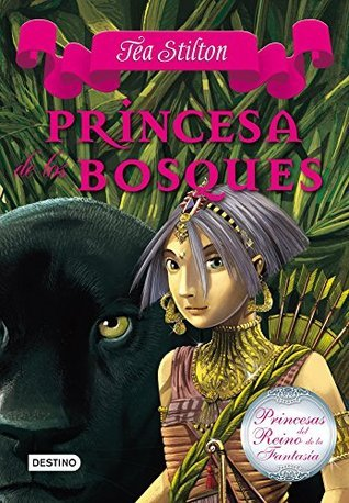 Princesa de los bosques: Princesas del Reino de la Fantasía 4  by  Tea Stilton