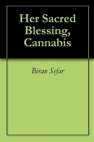 Her Sacred Blessing, Cannabis  by  Biran Sefar