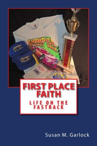 First Place Faith: Life on the Fastrack Susan Garlock