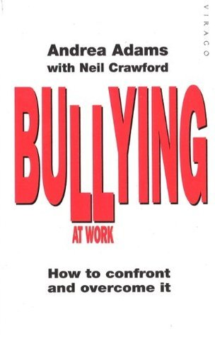 Bullying At Work: How to Confront and Overcome It  by  Andrea Adams