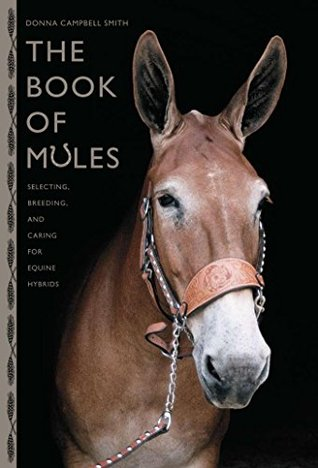 Book of Mules: Selecting, Breeding, and Caring for Equine Hybrids  by  Donna Campbell Smith