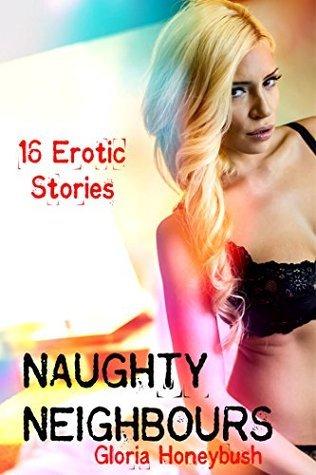 Naughty Neighbours: 16 Erotic Stories  by  Gloria Honeybush