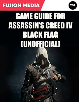 Game Guide for Assassins Creed: IV Black Flag (Unofficial)  by  Fusion Media