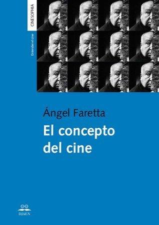 El Concepto del Cine  by  Angel Faretta