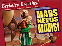 MARS NEEDS MOMS  by  Berkeley Breathed