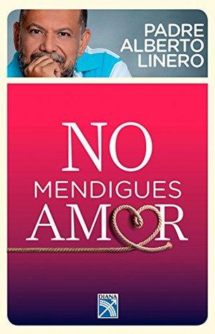 No mendigues amor Alberto Linero Gómez