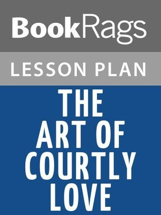The Art of Courtly Love Andreas Capellanus Lesson Plans by BookRags