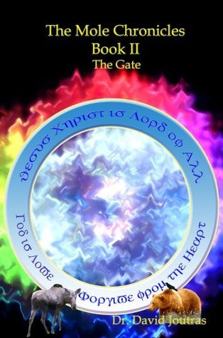 The Mole Chronicles - Book II: The Gate Dr. David Joutras