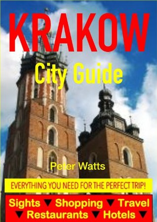 Krakow City Guide - Sightseeing, Hotel, Restaurant, Travel & Shopping Highlights  by  Peter Watts