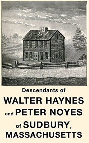 Descendants of Walter Haynes and Peter Noyes of Sudbury, Mass. Frederick Haynes Newell
