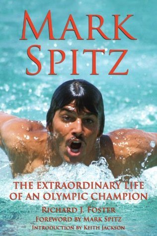 Mark Spitz: The Extraordinary Life of an Olympic Champion (NONE)  by  Richard J. Foster