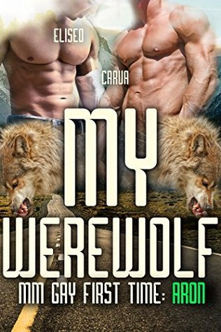 My MM Gay First Time Werewolf: Aron  by  Eliseo Carva