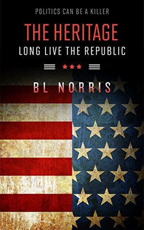 The Heritage: America Has Fallen...Long live the Republic (The Heritage Series Book 1) BL Norris