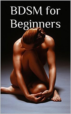 BDSM for Beginners  by  C. H.