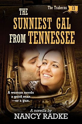 The Sunniest Gal From Tennessee, #13 Trahern Western Pioneer series (The Traherns Western Pioneer series)  by  Nancy Radke