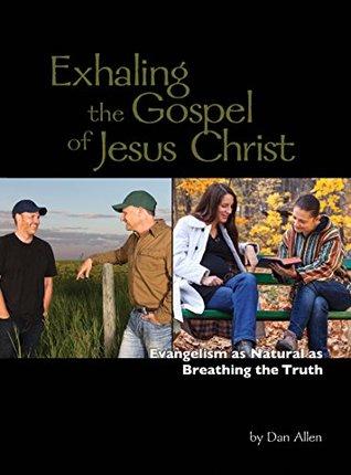 Exhaling the Gospel of Jesus Christ  by  Dan Allen