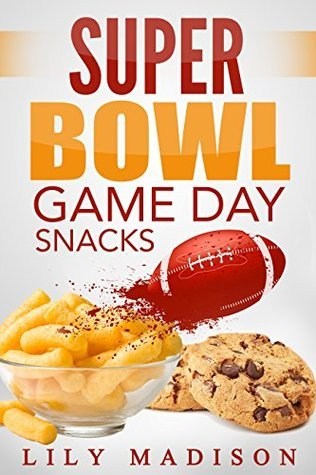 Super Bowl Game Day Snacks (Special Occasion Cooking Series Book 1) Lily Madison