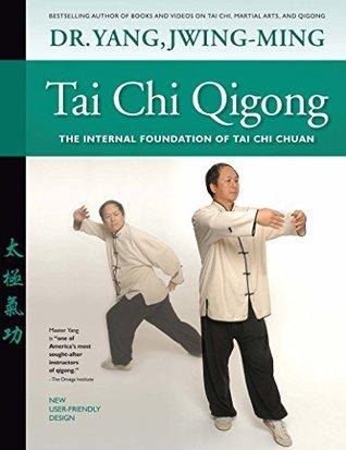 Tai Chi Qigong-The Internal Foundation of Tai Chi Chuan Jwing-Ming Dr. Yang
