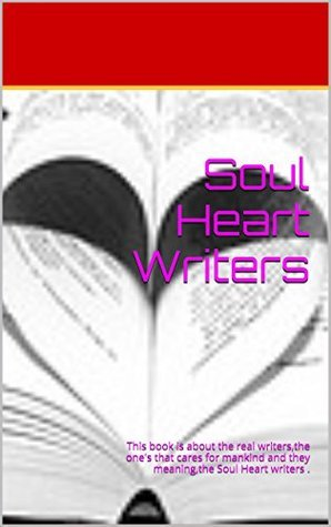 Soul Heart Writers: This book is about the real writers,the ones that cares for mankind and they meaning,the Soul Heart writers .  by  Marcelle Hinkson