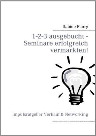 1-2-3 ausgebucht - Seminare erfolgreich vermarkten!  by  Sabine Piarry