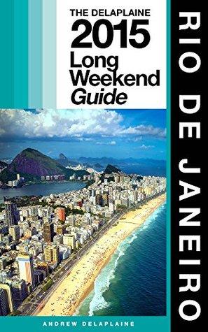 RIO DE JANEIRO - The Delaplaine 2015 Long Weekend Guide Andrew Delaplaine