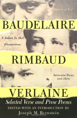 Baudelaire Rimbaud Verlaine: Selected Verse and Prose Poems: WITH Selections  by  Charles-Pierre Baudelaire