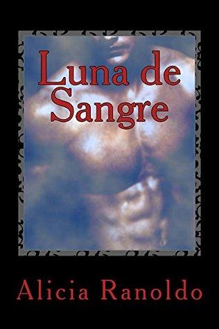 Luna de Sangre: Hombres Lobo y Cambiadores  by  Alicia Ranoldo