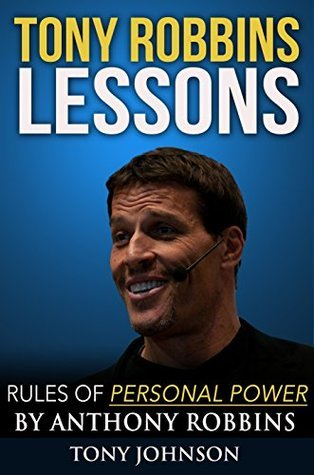 Tony Robbins Lessons - Rules of Personal Power Anthony Robbins: Tony Robbins, Tony Robbins Personal Power, Anthony Robbins Personal Power, Anthony Robbins (Resume Books) by Tony Johnson