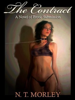 THE CONTRACT: A NOVEL OF EROTIC SUBMISSION N. T. Morley