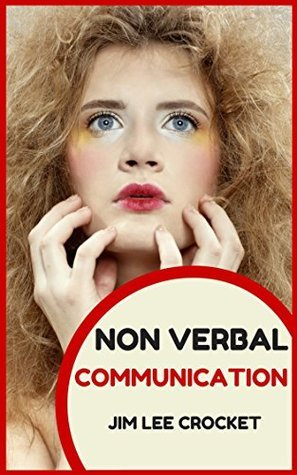 Non Verbal Communication - Learn The Magic Of Body Language Jim Lee Crocket