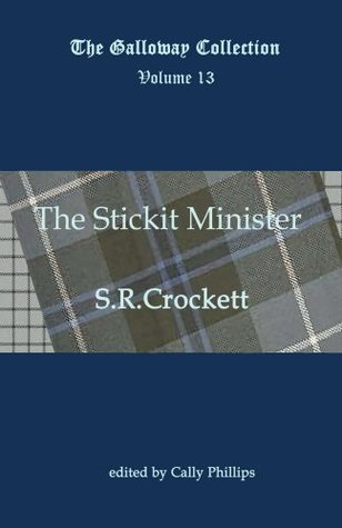 The Stickit Minister (Annotated) (The Galloway Collection Book 13)  by  S.R. Crockett