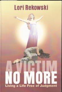 A Victim No More: Living a Life Free of Judgement  by  Lori Rekowski