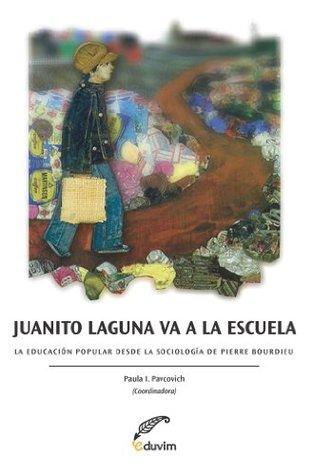 Juanito Laguna va a la Escuela. La educación popular desde la Sociología de Pierre Bourdieu Paula Pavcovich