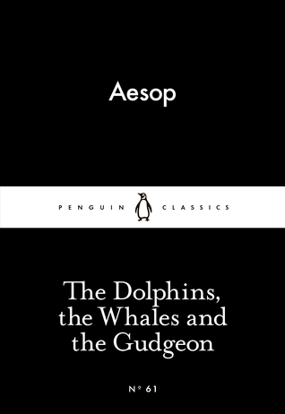 The Dolphins, the Whales and the Gudgeon (Little Black Classics, #61) Aesop