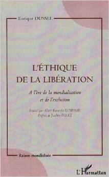Léthique de la libération. A lère de la mondialisation et de lexclusion Enrique Dussel