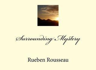 Surrounding Mystery  by  Rueben Rousseau