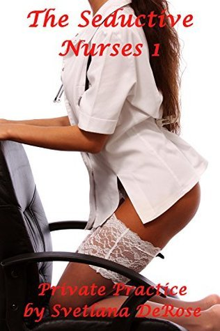 The Seductive Nurses 1 - Private Practice  by  Svetlana DeRose