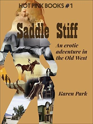 Saddle Stiff: An erotic adventure in the Old West (Hot Pink Books Book 1) Karen Park