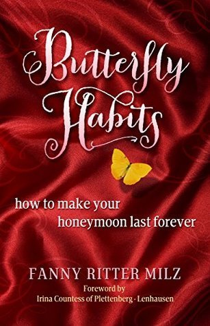 Butterfly Habits: How to Make Your Honeymoon Last Forever  by  Fanny Ritter Milz
