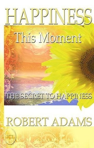 Happiness This Moment (Silence of the Heart, 3)  by  Robert      Adams