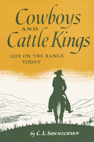 Cowboys and Cattle Kings: Life on the Range Today C.L. Sonnichsen
