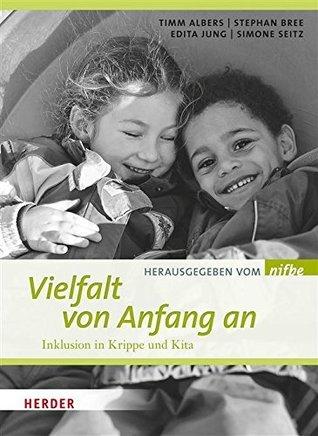 Vielfalt von Anfang an: Inklusion in Krippe und Kita  by  Timm Albers