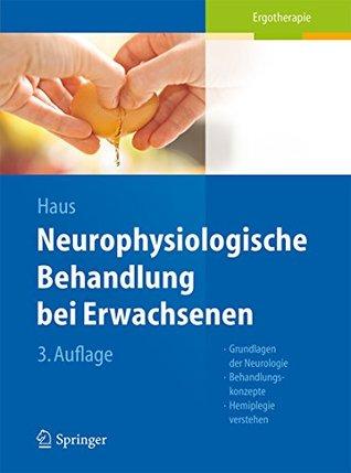 Neurophysiologische Behandlung Bei Erwachsenen: Grundlagen Der Neurologie, Behandlungskonzepte, Alltagsorientierte Therapieansatze Karl-Michael Haus
