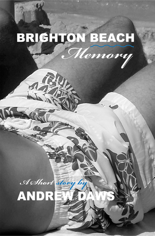Brighton Beach Memory: A short love story  by  Andrew Daws