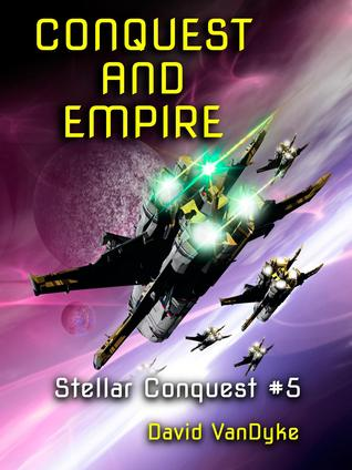 Conquest and Empire (Stellar Conquest Series, #5)  by  David VanDyke