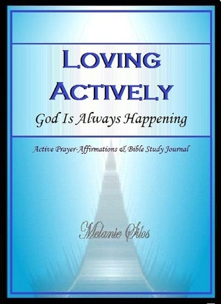 Loving Actively: God Is Always Happening  by  Melanie Silos